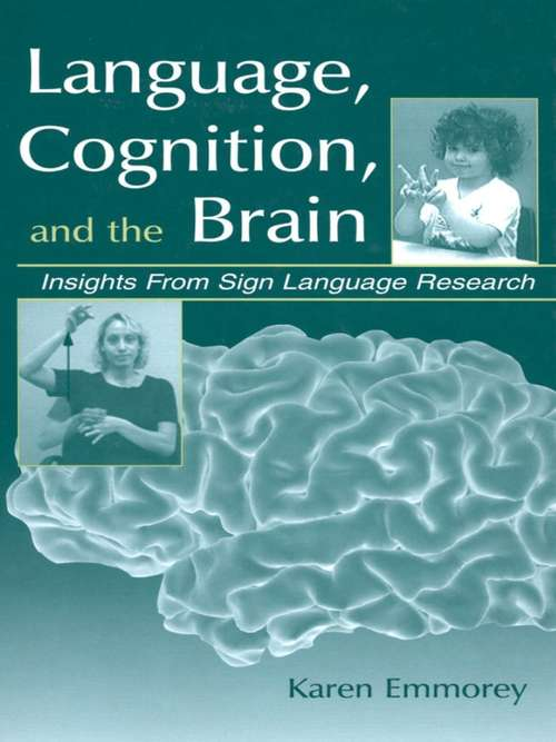 Language, Cognition, and the Brain: Insights From Sign Language Research