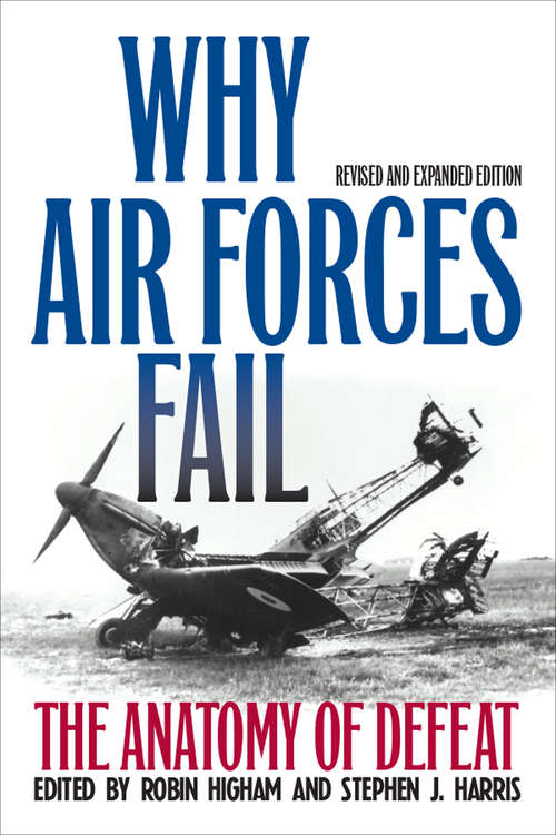 Why Air Forces Fail, revised and expanded edition: The Anatomy of Defeat