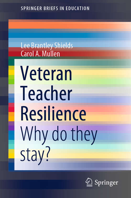 Veteran Teacher Resilience: Why do they stay? (SpringerBriefs in Education)