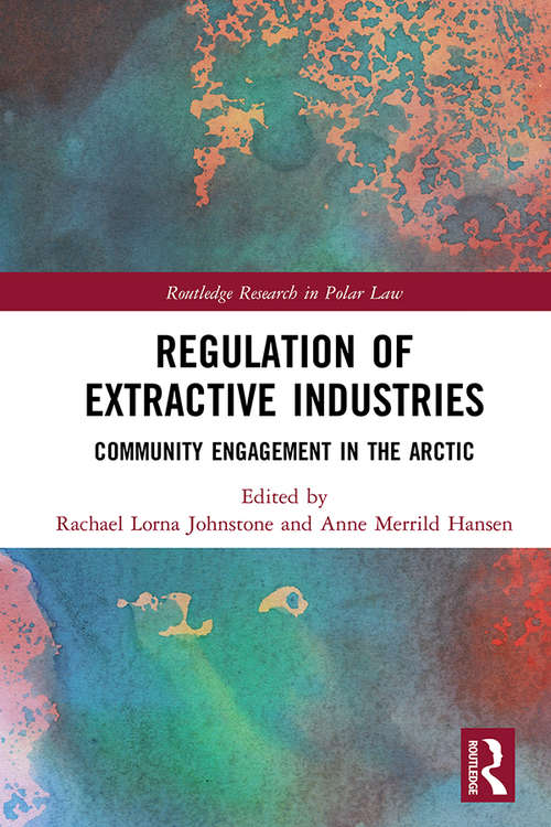 Regulation of Extractive Industries: Community Engagement in the Arctic (Routledge Research in Polar Law)