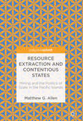 Resource Extraction and Contentious States: Mining And The Politics Of Scale In The Pacific Islands
