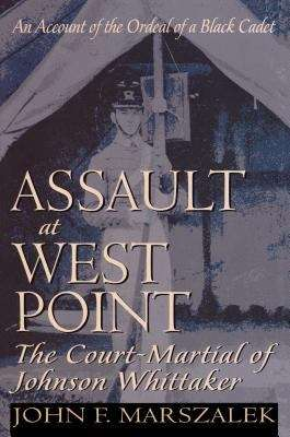 Assault at West Point: The Court Martial of Johnson Whittaker