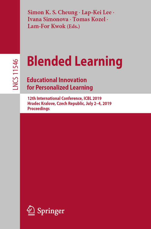 Blended Learning: 12th International Conference, ICBL 2019, Hradec Kralove, Czech Republic, July 2–4, 2019, Proceedings (Lecture Notes in Computer Science #11546)