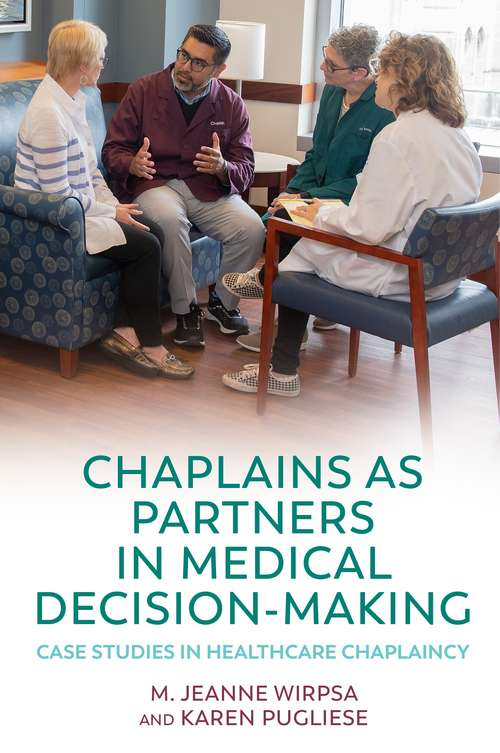 Chaplains as Partners in Medical Decision-Making: Case Studies in Healthcare Chaplaincy
