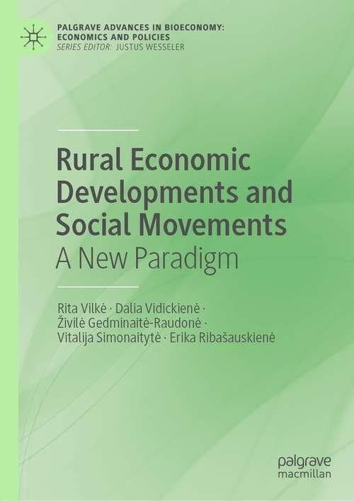 Rural Economic Developments and Social Movements: A New Paradigm (Palgrave Advances in Bioeconomy: Economics and Policies)