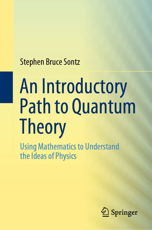An Introductory Path to Quantum Theory: Using Mathematics to Understand the Ideas of Physics