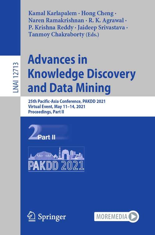 Advances in Knowledge Discovery and Data Mining: 25th Pacific-Asia Conference, PAKDD 2021, Virtual Event, May 11–14, 2021, Proceedings, Part II (Lecture Notes in Computer Science #12713)