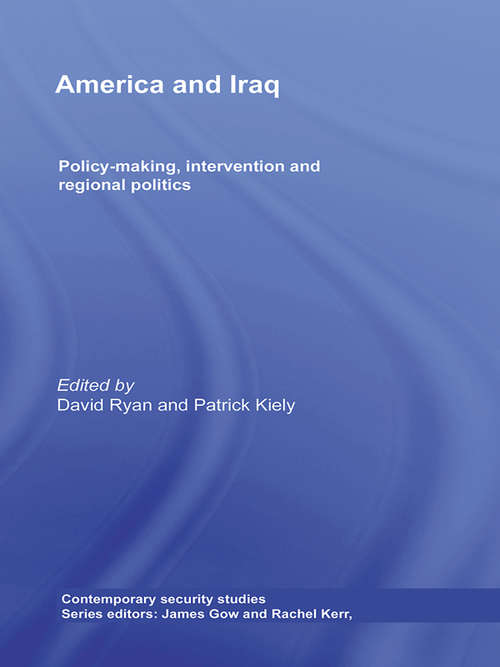 America and Iraq: Policy-making, Intervention and Regional Politics (Contemporary Security Studies)