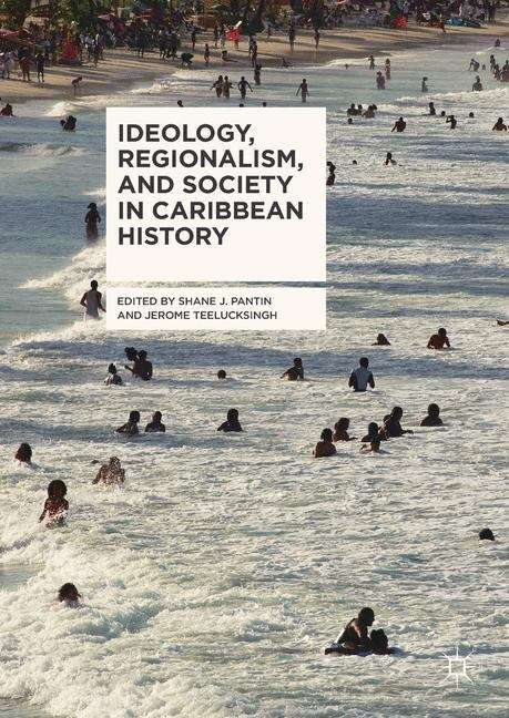 Ideology, Regionalism, and Society in Caribbean History