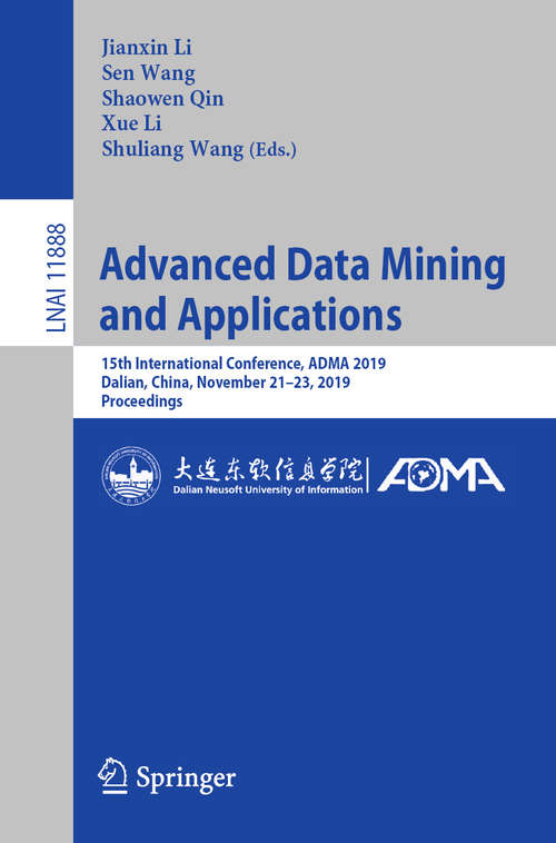 Advanced Data Mining and Applications: 15th International Conference, ADMA 2019, Dalian, China, November 21–23, 2019, Proceedings (Lecture Notes in Computer Science #11888)