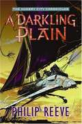A Darkling Plain (The Hungry City Chronicles, Book #4)