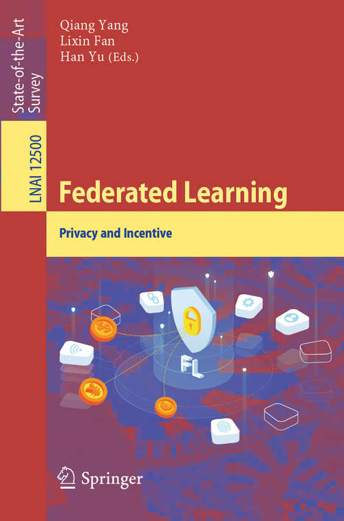 Federated Learning: Privacy and Incentive (Lecture Notes in Computer Science #12500)