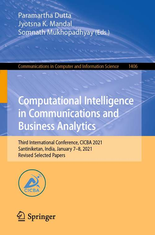 Computational Intelligence in Communications and Business Analytics: Third International Conference, CICBA 2021, Santiniketan, India, January 7–8, 2021, Revised Selected Papers (Communications in Computer and Information Science #1406)
