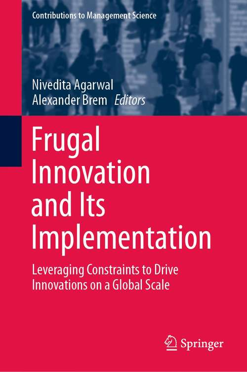 Frugal Innovation and Its Implementation: Leveraging Constraints to Drive Innovations on a Global Scale (Contributions to Management Science)