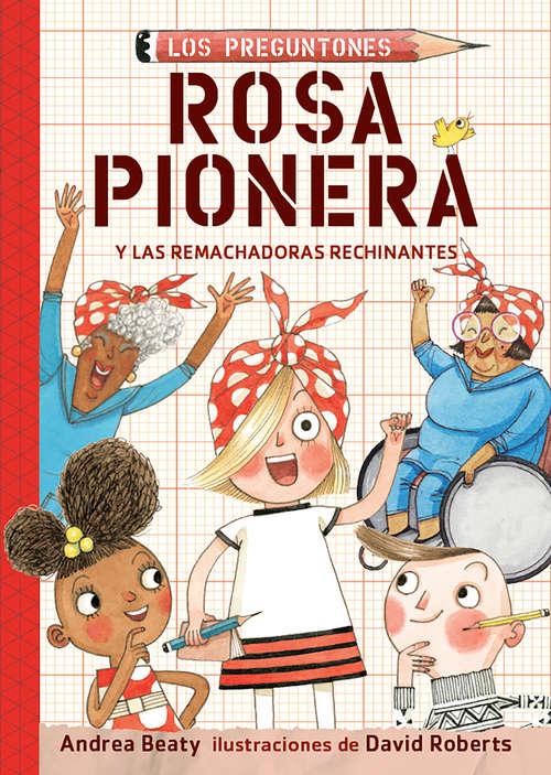 Rosa Pionera y las remachadoras rechinantes (Los Preguntones / The Questioneers Ser. #1)