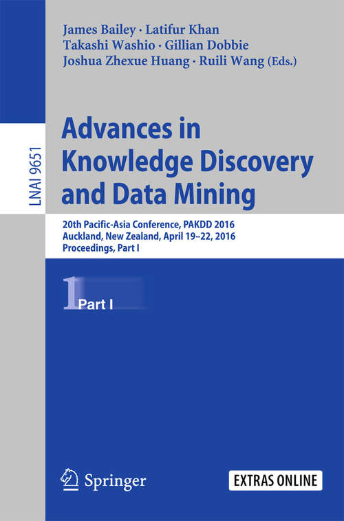 Advances in Knowledge Discovery and Data Mining: 20th Pacific-Asia Conference, PAKDD 2016, Auckland, New Zealand, April 19-22, 2016, Proceedings, Part I (Lecture Notes in Computer Science #9651)