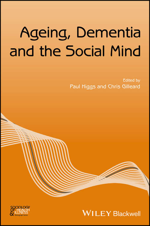 Ageing, Dementia and the Social Mind (Sociology of Health and Illness Monographs)