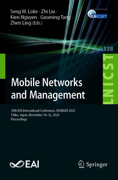 Mobile Networks and Management: 10th EAI International Conference, MONAMI 2020, Chiba, Japan, November 10–12, 2020, Proceedings (Lecture Notes of the Institute for Computer Sciences, Social Informatics and Telecommunications Engineering #338)