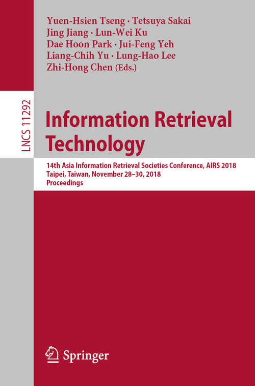 Information Retrieval Technology: 14th Asia Information Retrieval Societies Conference, AIRS 2018, Taipei, Taiwan, November 28-30, 2018, Proceedings (Lecture Notes in Computer Science #11292)