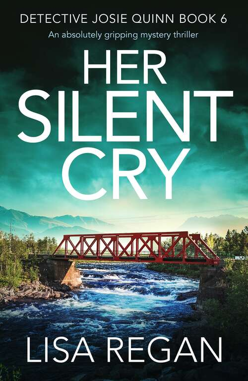 Her Silent Cry: An absolutely gripping mystery thriller (Detective Josie Quinn Ser. #Vol. 6)