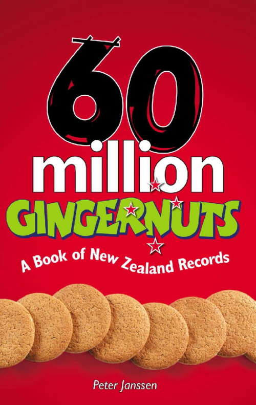 60 Million Gingernuts: A Book of New Zealand Records