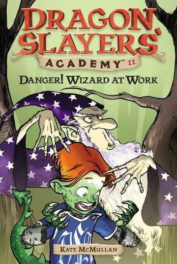 Danger! Wizard at Work (Dragon Slayers' Academy #11)