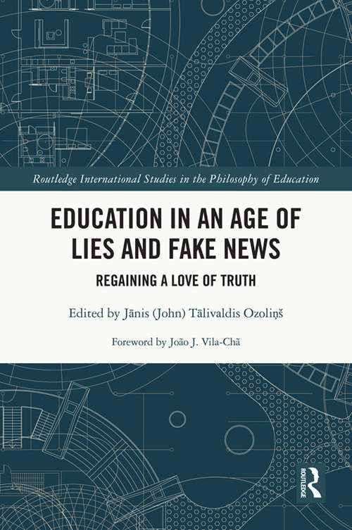 Education in an Age of Lies and Fake News: Regaining a Love of Truth (Routledge International Studies in the Philosophy of Education)