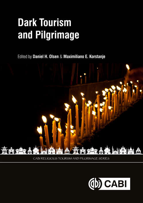 Dark Tourism and Pilgrimage (CABI Religious Tourism and Pilgrimage Series)