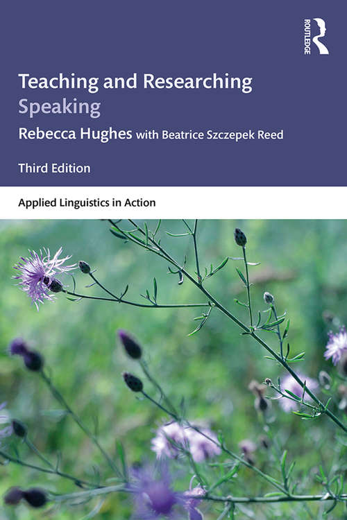 Teaching and Researching Speaking: Third Edition (Applied Linguistics in Action)