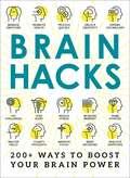 Brain Hacks: 200+ Ways to Boost Your Brain Power (Hacks)