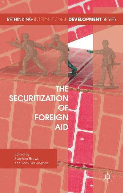The Securitization of Foreign Aid (Rethinking International Development)
