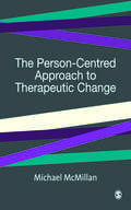 The Person-Centred Approach to Therapeutic Change (SAGE Therapeutic Change Series)