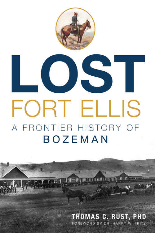 Lost Fort Ellis: A Frontier History of Bozeman