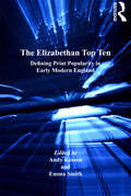 The Elizabethan Top Ten: Defining Print Popularity in Early Modern England (Material Readings in Early Modern Culture)