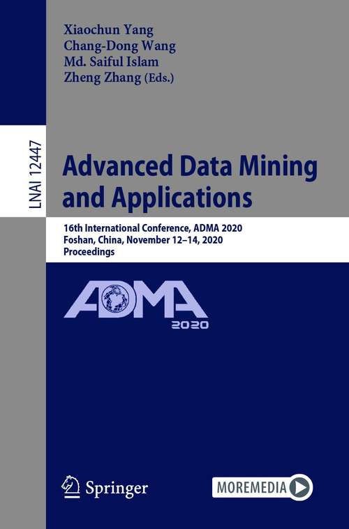 Advanced Data Mining and Applications: 16th International Conference, ADMA 2020, Foshan, China, November 12–14, 2020, Proceedings (Lecture Notes in Computer Science #12447)