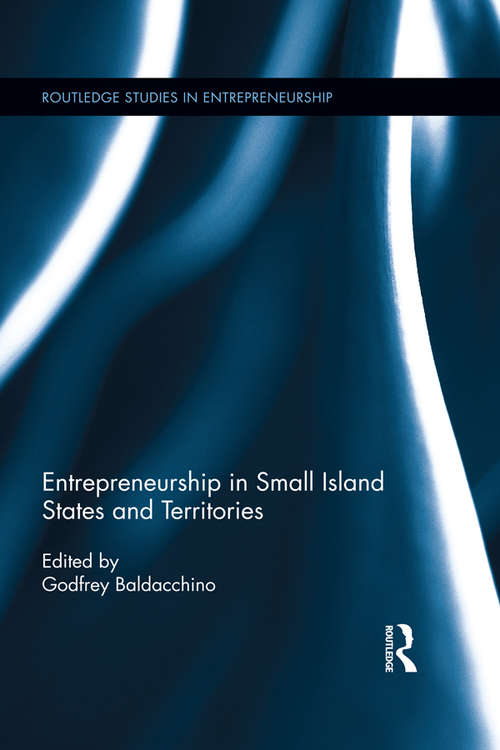 Entrepreneurship in Small Island States and Territories (Routledge Studies in Entrepreneurship)