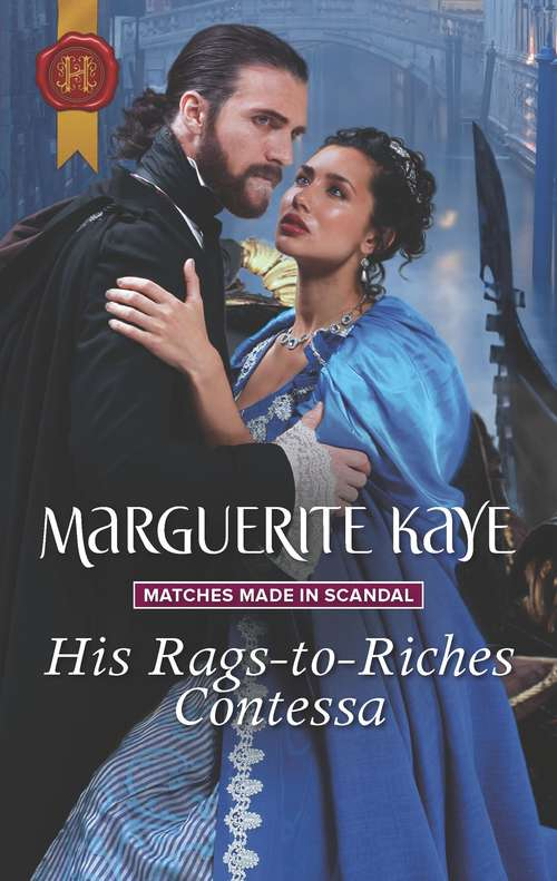 His Rags-to-Riches Contessa: A Proposition For The Comte His Rags-to-riches Contessa The Makings Of A Lady (Matches Made in Scandal #3)