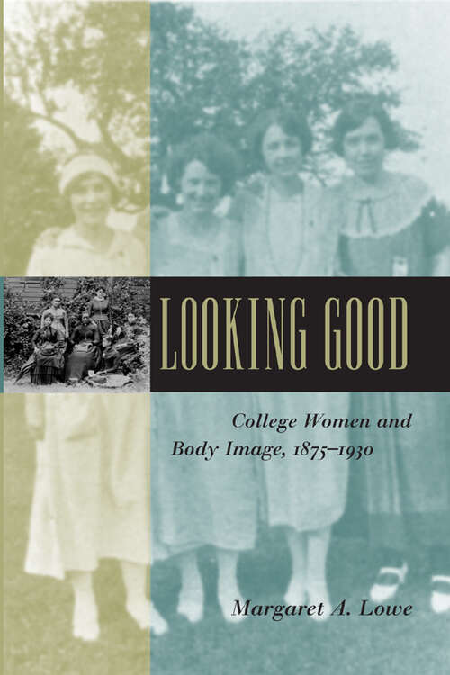 Looking Good: College Women and Body Image, 1875-1930 (Gender Relations in the American Experience)