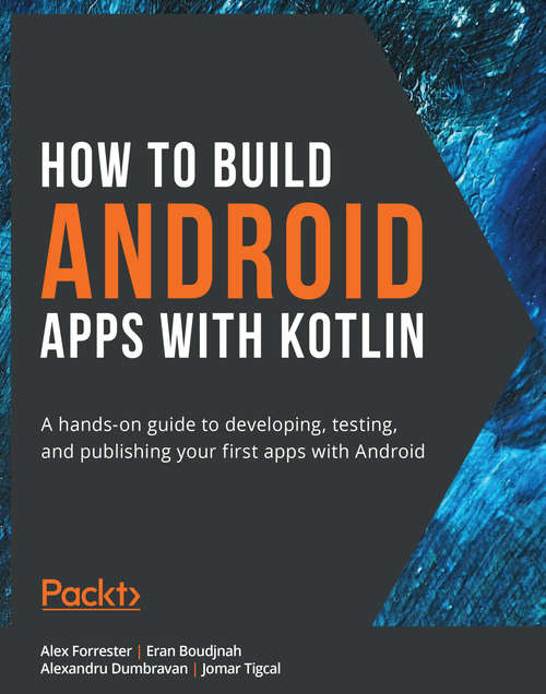 Android Development Projects with Kotlin: A hands-on guide to developing, testing, and publishing your first apps with Android