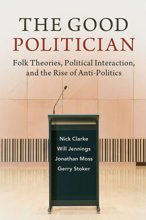 The Good Politician: Folk Theories, Political Interaction, and the Rise of Anti-Politics