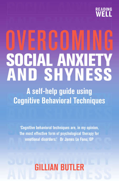 Overcoming Social Anxiety and Shyness, 1st Edition: A Self-Help Guide Using Cognitive Behavioral Techniques