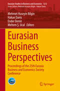 Eurasian Business Perspectives: Proceedings of the 25th Eurasia Business and Economics Society Conference (Eurasian Studies in Business and Economics #12/2)