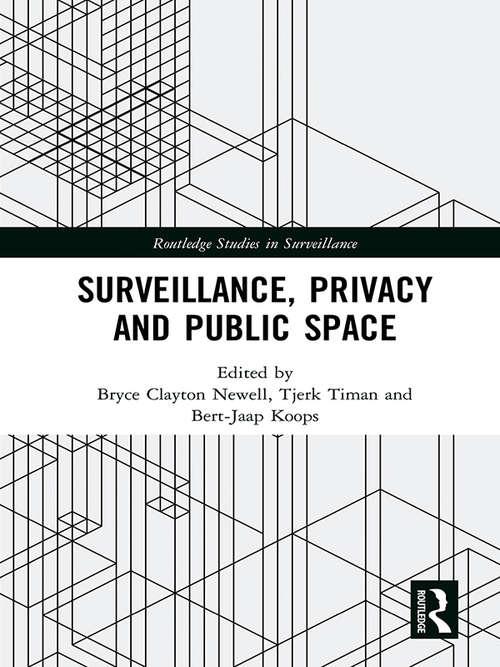 Surveillance, Privacy and Public Space (Routledge Studies in Surveillance)