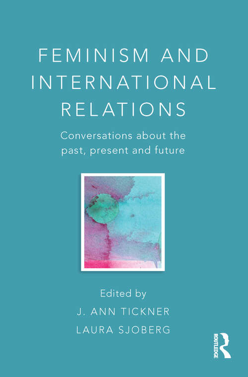 Feminism and International Relations: Conversations about the Past, Present and Future