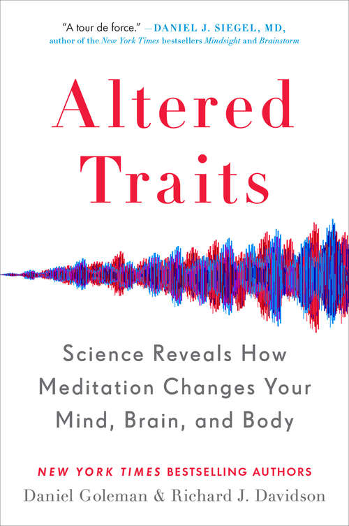 Altered Traits: Science Reveals How Meditation Changes Your Mind, Brain And Body
