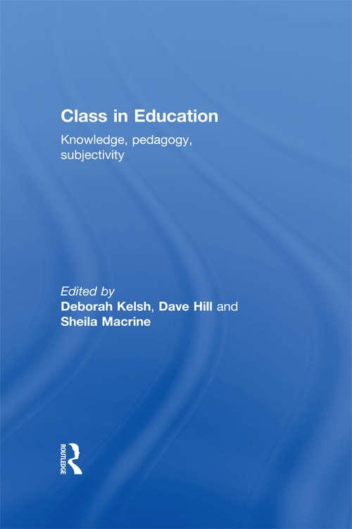 Class in Education: Knowledge, Pedagogy, Subjectivity
