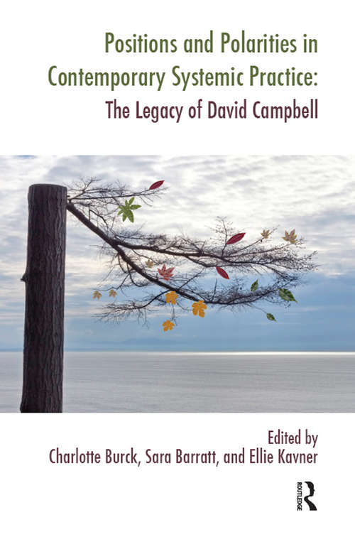 Positions and Polarities in Contemporary Systemic Practice: The Legacy of David Campbell (The Systemic Thinking and Practice Series)