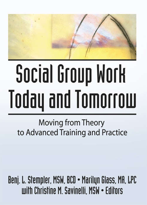 Social Group Work Today and Tomorrow: Moving From Theory to Advanced Training and Practice