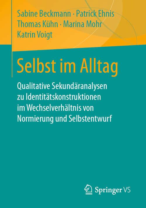 Selbst im Alltag: Qualitative Sekundäranalysen zu Identitätskonstruktionen im Wechselverhältnis von Normierung und Selbstentwurf