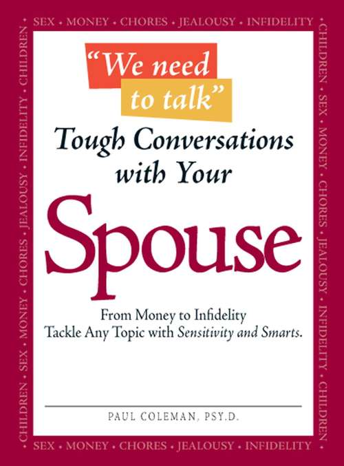 We Need to Talk - Tough Conversations With Your Spouse: From Money to Infidelity Tackle Any Topic with Sensitivity and Smarts